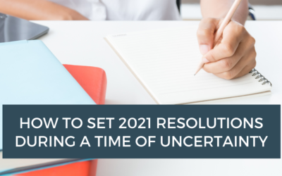 How to Set 2021 Resolutions During a Time of Uncertainty