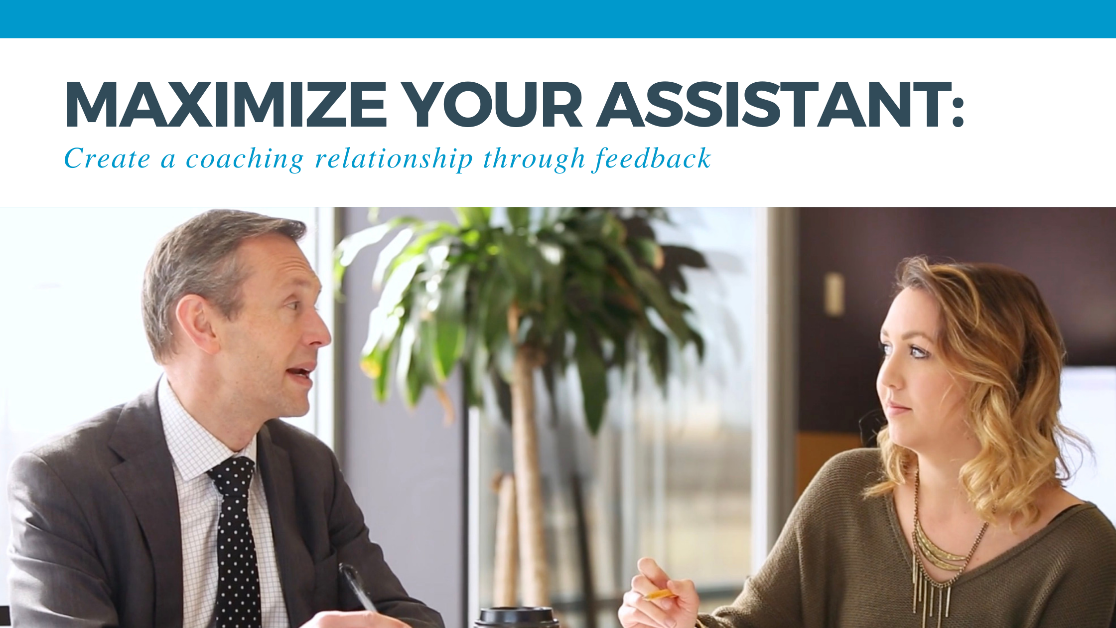 Maximize Your Assistant: Create a coaching relationship through feedback