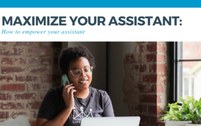 Maximize Your Assistant: How to Empower Your Assistant