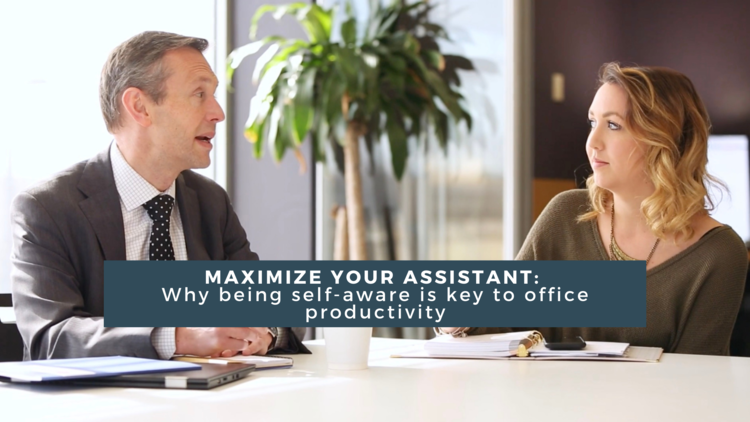 maximize your assistant: why being self-aware is key to office productivity