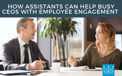 How Assistants Can Help Busy CEOs With Employee Engagement