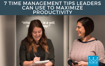 7 Time Management Tips Leaders can use to Maximize Productivity