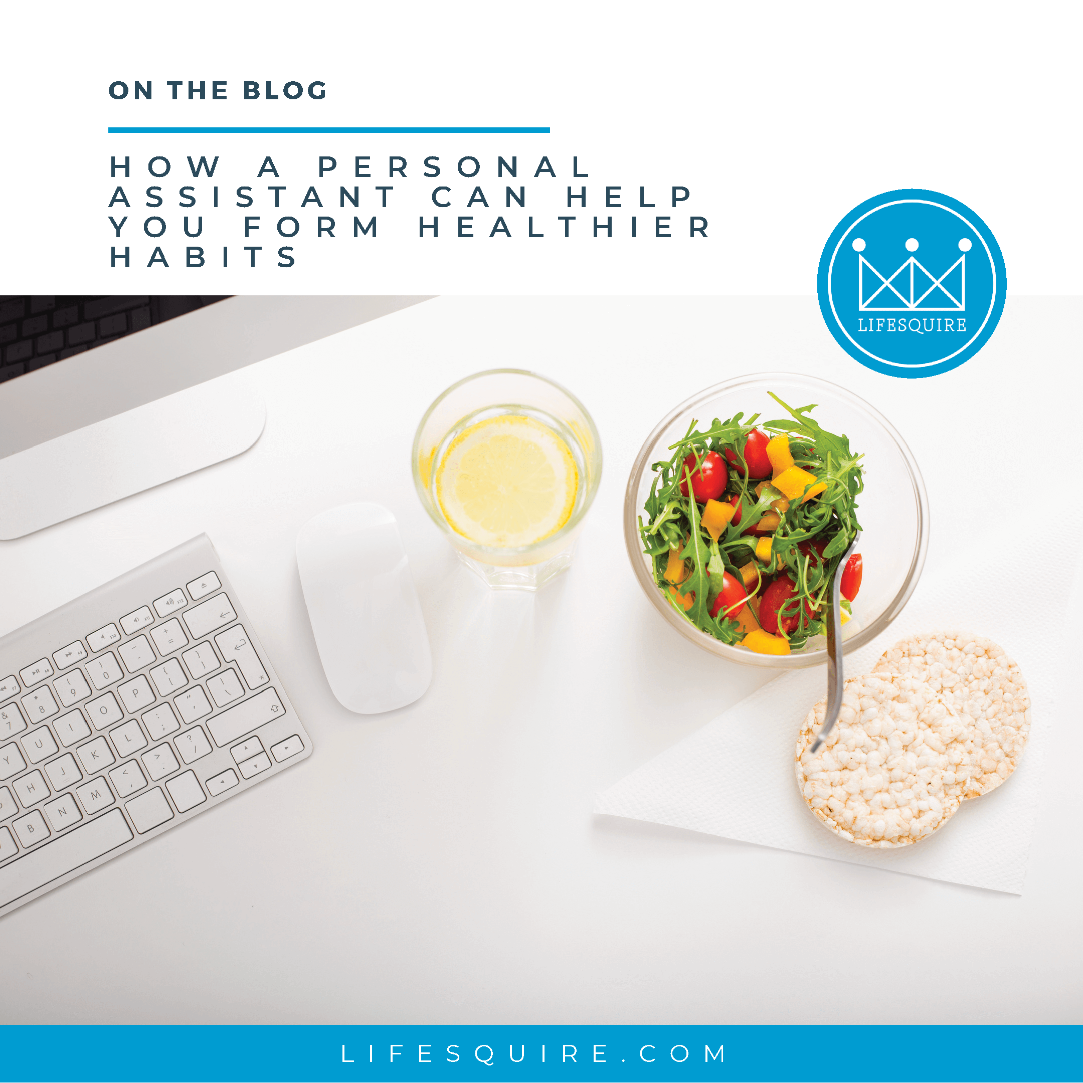A keyboard with a salad a small piece of bread and a cup of tea next to it. The title of the blog is displayed at the top, reading: How a Personal Assistant Can Help You Form Healthier Habits